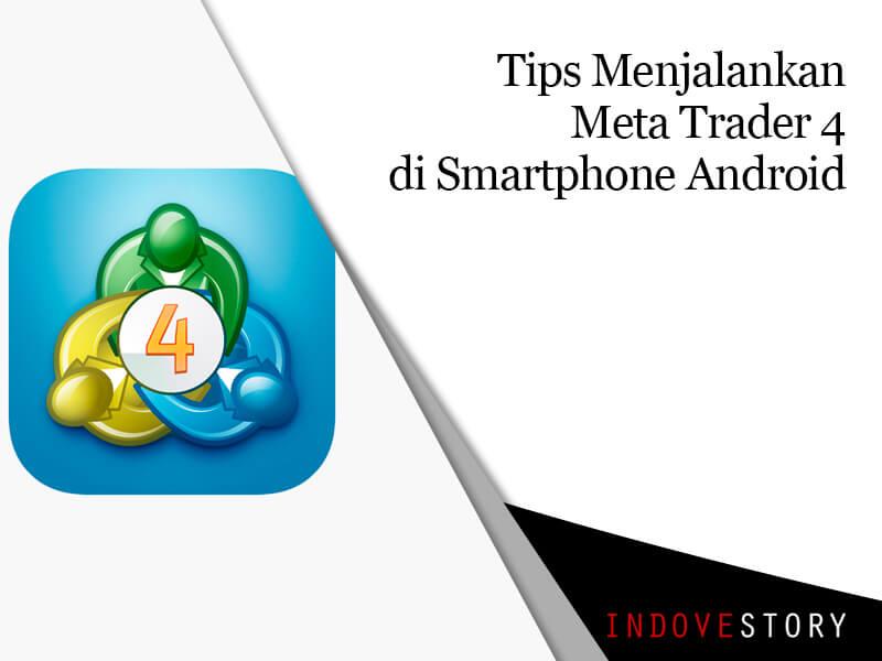 Tips Menjalankan Metatrader 4 Di Smartphone Android